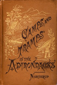 1882, Camps and Tramps in the Adirondacks by A. Judd Northrup